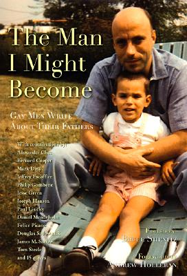 The Man I Might Become: Gay Men Write about Their Fathers - Shenitz, Bruce (Editor), and Holleran, Andrew (Foreword by)