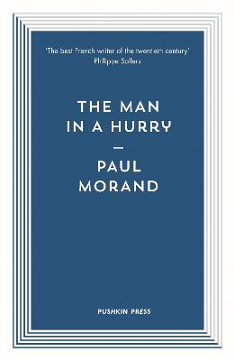 The Man in a Hurry - Morand, Paul, and Cameron, Euan, Professor (Translated by), and Deon, Michel (Introduction by)