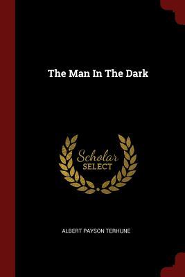 The Man in the Dark - Terhune, Albert Payson