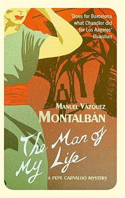The Man of My Life - Montalban, Manuel Vazquez, and Caistor, Nick (Translated by)