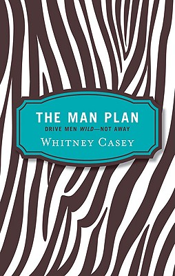 The Man Plan: Drive Men Wild... Not Away - Casey, Whitney