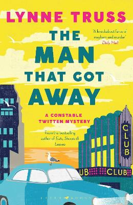 The Man That Got Away: A Constable Twitten Mystery 2 - Truss, Lynne