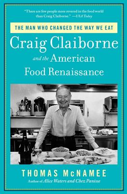 The Man Who Changed the Way We Eat: Craig Claiborne and the American Food Renaissance - McNamee, Thomas