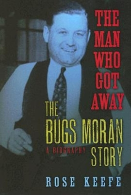 The Man Who Got Away: The Bugs Moran Story: A Biography - Keefe, Rose