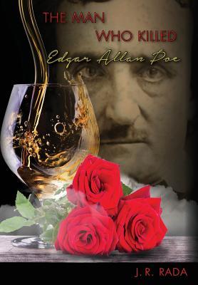 The Man Who Killed Edgar Allan Poe - Rada, J R
