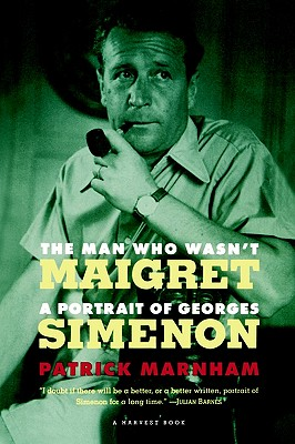 The Man Who Wasn't Maigret: A Portrait of Georges Simenon - Marnham, Patrick