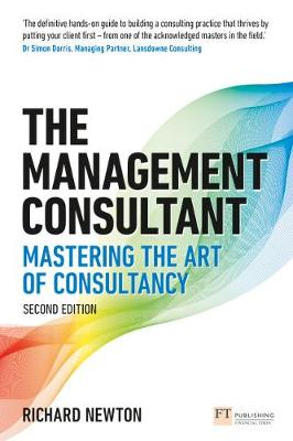 The Management Consultant: Mastering the Art of Consultancy - Newton, Richard