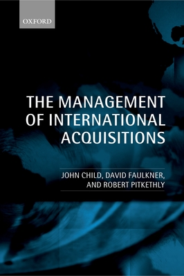 The Management of International Acquisitions - Child, John, and Pitkethly, Robert, and Faulkner, David