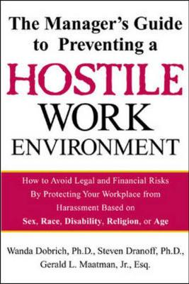 The Manager's Guide to Preventing a Hostile Work Environment: How to Avoid Legal Threats by Protecting Your Workplace from Harassment Based on Sex, Race, Age... - Dobrich, Wanda, Ph.D., and Dranoff, Steven, Ph.D., and Maatman, Jr