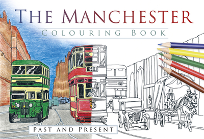 The Manchester Colouring Book: Past & Present - The History Press