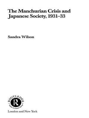 The Manchurian Crisis and Japanese Society, 1931-33 - Wilson, Sandra