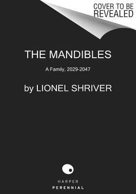 The Mandibles: A Family, 2029-2047 - Shriver, Lionel