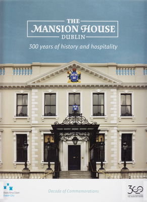 The Mansion House, Dublin: 300 Years of History and Hospitality - Clark, Mary (Editor)