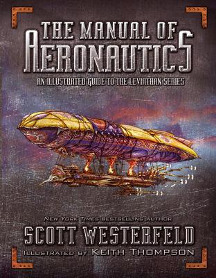 The Manual of Aeronautics: An Illustrated Guide to the Leviathan Series - Westerfeld, Scott