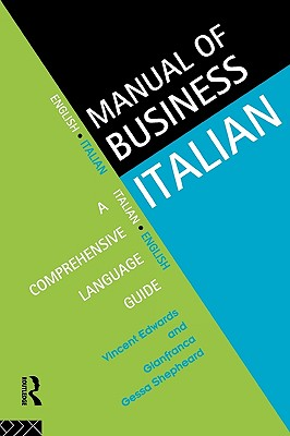The Manual of Business Italian: A Comprehensive Language Guide - Edwards, Vincent, and Shepheard, Gianfranca Gessa