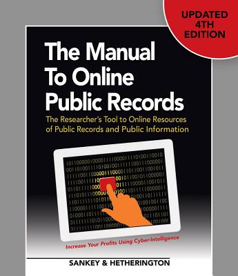The Manual to Online Public Records: The Researcher's Tool to Online Resources of Public Records and Public Information - Sankey, Michael L, and Hetherington, Cynthia