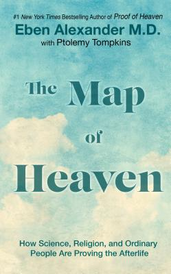 The Map of Heaven: How Science, Religion, and Ordinary People Are Proving the Afterlife - Alexander, M D Eben, and Tompkins, Ptolemy, and Alexander, Eben, MD