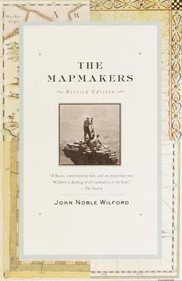 The Mapmakers: Revised Edition - Wilford, John Noble