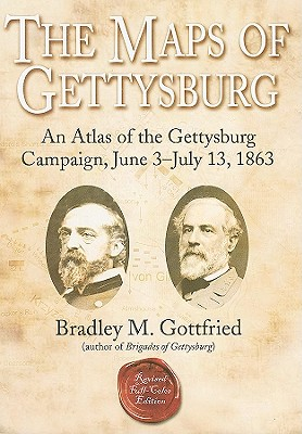 The Maps of Gettysburg: An Atlas of the Gettysburg Campaign, June 3-July 13, 1863 - Gottfried, Bradley M