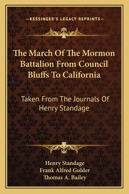 The March of the Mormon Battalion from Council Bluffs to California: Taken from the Journals of Henry Standage - Standage, Henry, and Golder, Frank Alfred (Editor)