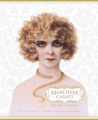 The Marchesa Casati: Portraits of a Muse - Ryersson, Scot D, and Yaccarino, Michael Orlando, and Von Furstenberg, Diane (Preface by)