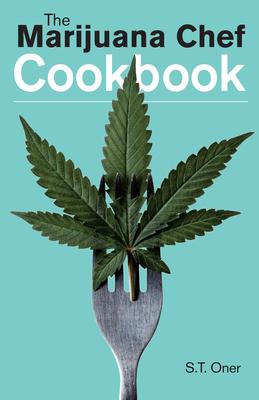 The Marijuana Chef Cookbook - Oner, S T