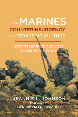 The Marines, Counterinsurgency, and Strategic Culture: Lessons Learned and Lost in America's Wars - Mattis, Jim (Foreword by)