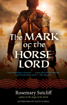 The Mark of the Horse Lord - Sutcliff, Rosemary, and O'Dell, Scott (Afterword by)