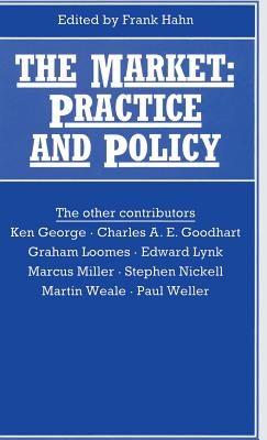 The Market: Practice and Policy - Hahn, Frank (Editor), and Reisman, David (Volume editor)