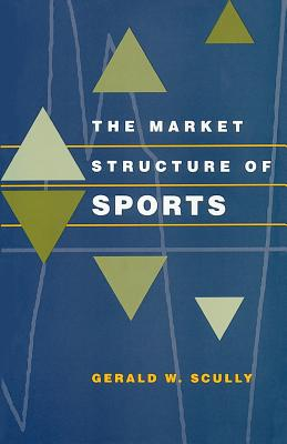 The Market Structure of Sports - Scully, Gerald W