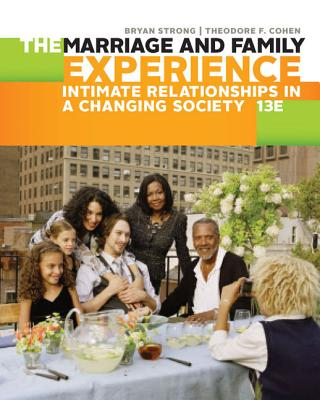 The Marriage and Family Experience: Intimate Relationships in a Changing Society - Strong, Bryan, and Cohen, Theodore