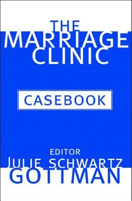 The Marriage Clinic Casebook - Gottman, Julie Schwartz (Editor)