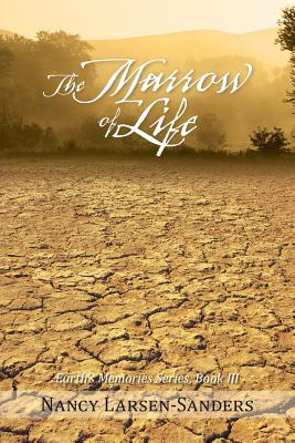 The Marrow of Life: Earth's Memories Series, Book III - Larsen-Sanders, Nancy