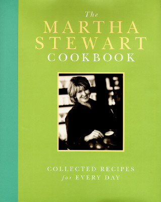 The Martha Stewart Cookbook: Collected Recipes for Every Day - Stewart, Martha