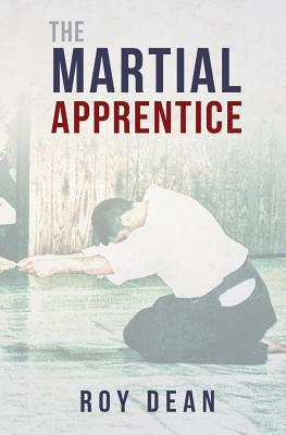The Martial Apprentice: Life as a Live in Student of Japanese Jujutsu - Dean, Roy, and Morris, Glenn (Foreword by)