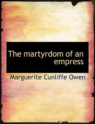 The Martyrdom of an Empress - Owen, Marguerite Cunliffe