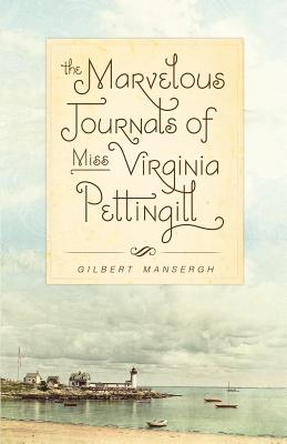 The Marvelous Journals of Miss Virginia Pettingill - Mansergh, Gilbert