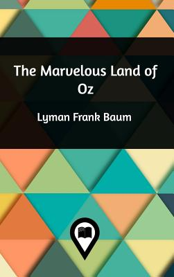 The Marvelous Land of Oz - Baum, Lyman Frank