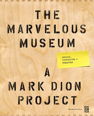 The Marvelous Museum: Orphans, Curiosities & Treasures: A Mark Dion Project - Dion, Mark (Illustrator), and Solnit, Rebecca, and Weschler, Lawrence