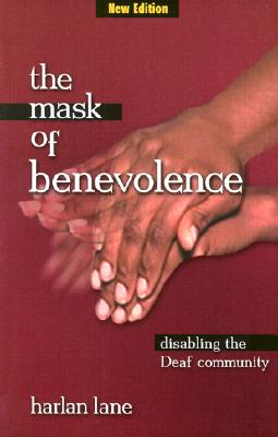 The Mask of Benevolence: Disabling the Deaf Community - Lane, Harlan L