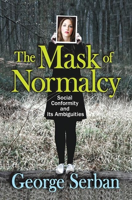 The Mask of Normalcy: Social Conformity and its Ambiguities - Serban, George