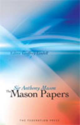 The Mason Papers: Selected Articles and Speeches by Sir Anthony Mason - Mason, Anthony, Sir, and Lindell, Geoffrey (Editor)