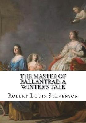 The Master of Ballantrae: A Winter's Tale - Stevenson, Robert Louis