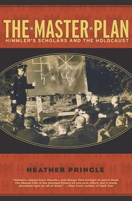 The Master Plan: Himmler's Scholars and the Holocaust - Pringle, Heather