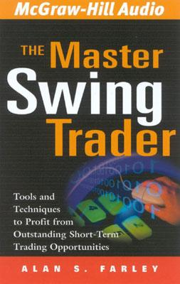 The Master Swing Trader: Tools and Techniques to Profit from Outstanding Short-Term Trading Opportunities - Farley, Alan S
