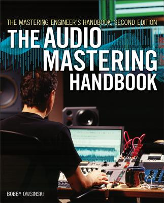 The Mastering Engineer's Handbook: The Audio Mastering Handbook - Owsinski, Bobby
