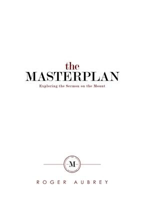 The Masterplan: Exploring the Sermon on the Mount - Aubrey, Roger, Dr.