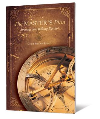 The Master's Plan: A Strategy for Making Disciples - Rench, Craig Wesley