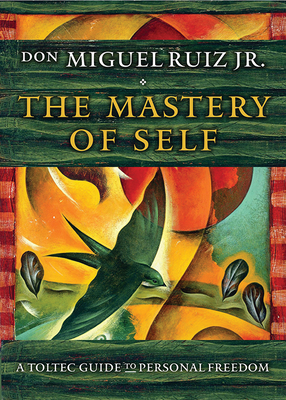 The Mastery of Self: A Toltec Guide to Personal Freedom - Ruiz, Don Miguel