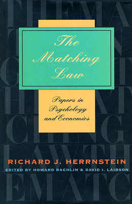 The Matching Law: Papers in Psychology and Economics - Herrnstein, Richard J, and Laibson, David I (Editor), and Rachlin, Howard (Editor)